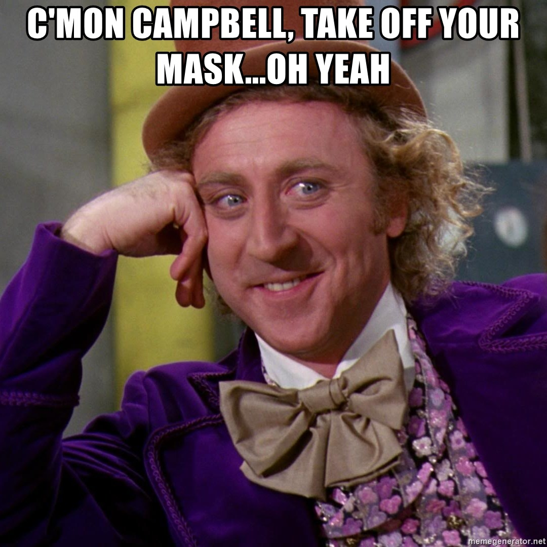 Willy Wonka - C'mon Campbell, take off your mask...oh yeah
