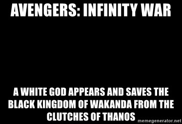 Blank Black - avengers: infinity war a white god appears and saves the black kingdom of wakanda from the clutches of thanos