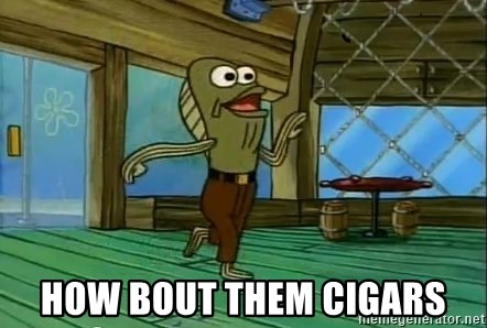 Rev Up Those Fryers - How bout them cigars