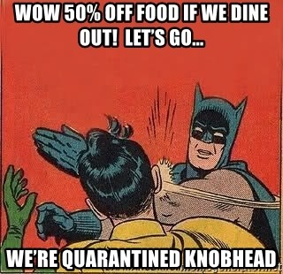batman slap robin - Wow 50% off food if we dine out!  Let's go... We're quarantined knobhead