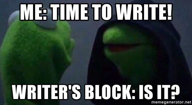 Evil kermit - Me: Time to write! Writer's Block: is it?