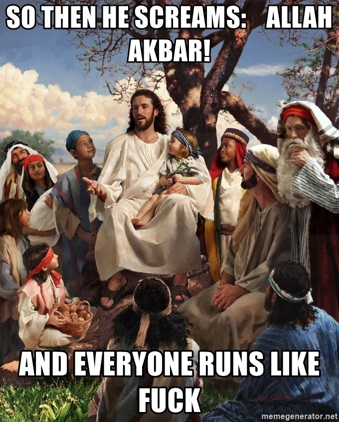 storytime jesus - So then he screams:    Allah akbar!    and everyone runs like fuck