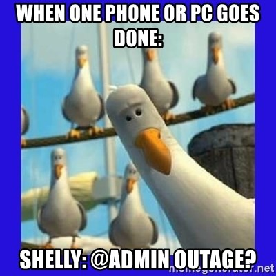 mine seagull - When one phone or PC goes done: Shelly: @admin Outage?