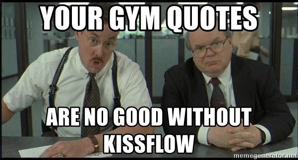 Office space - your gym quotes are no good without kissflow