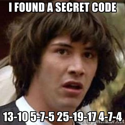 Conspiracy Keanu - I found a secret code 13-10 5-7-5 25-19-17 4-7-4