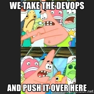 Pushing Patrick - We take the DevOps And Push it Over here