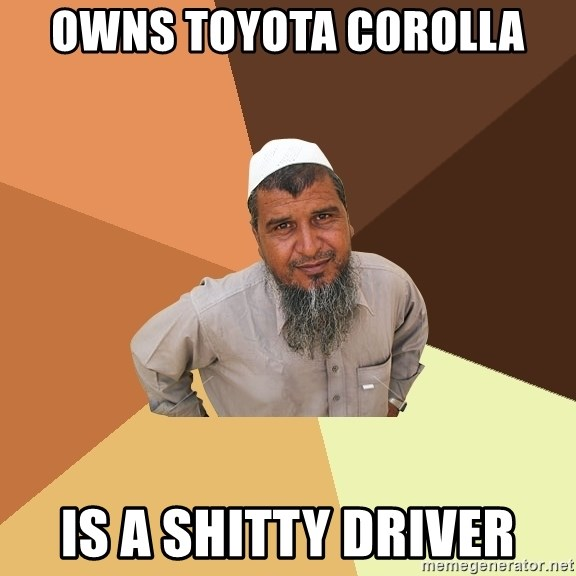 Ordinary Muslim Man - owns toyota c0rolla is a shitty driver