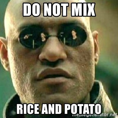What If I Told You - DO NOT MIX rice and potato