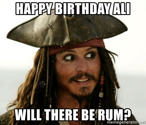 Jack.Sparrow. - Happy Birthday Ali Will there be rum?
