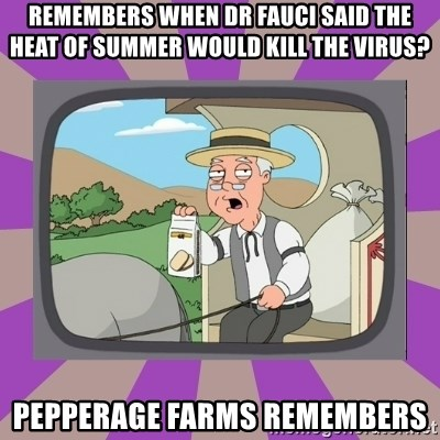 Pepperidge Farm Remembers FG - remembers when dr fauci said the heat of summer would kill the virus? pepperage farms remembers
