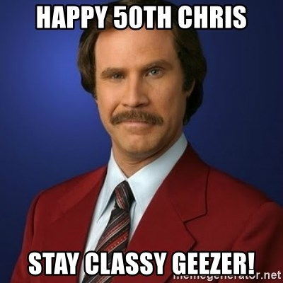 Anchorman Birthday - Happy 50th Chris Stay classy geezer!