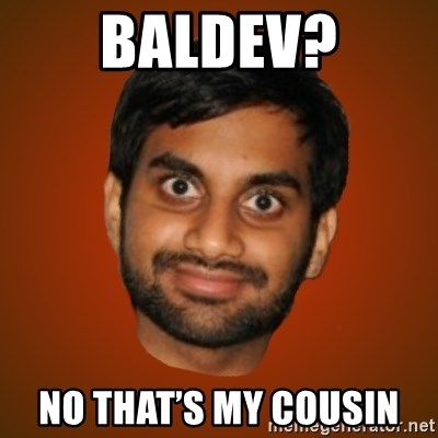 Generic Indian Guy - Baldev? No that's my cousin