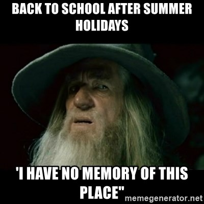 """no memory gandalf - Back to school after summer holidays 'I have no memory of this place"""""""