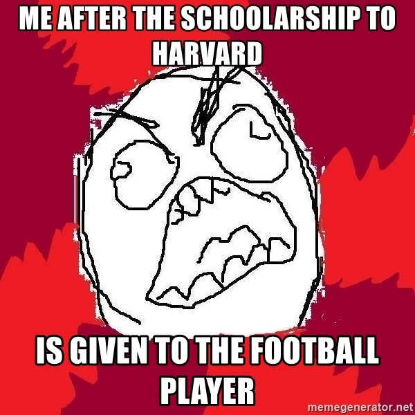 Rage FU - me after the schoolarship to harvard is given to the football player
