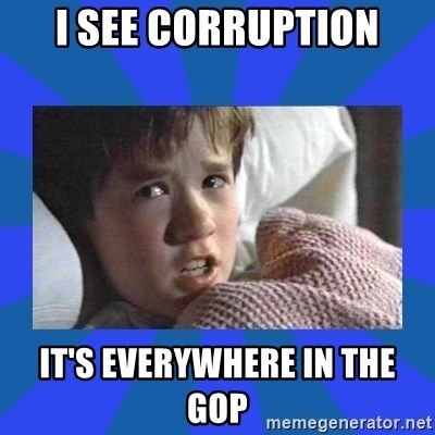 i see dead people - I SEE CORRUPTION IT'S EVERYWHERE IN THE GOP