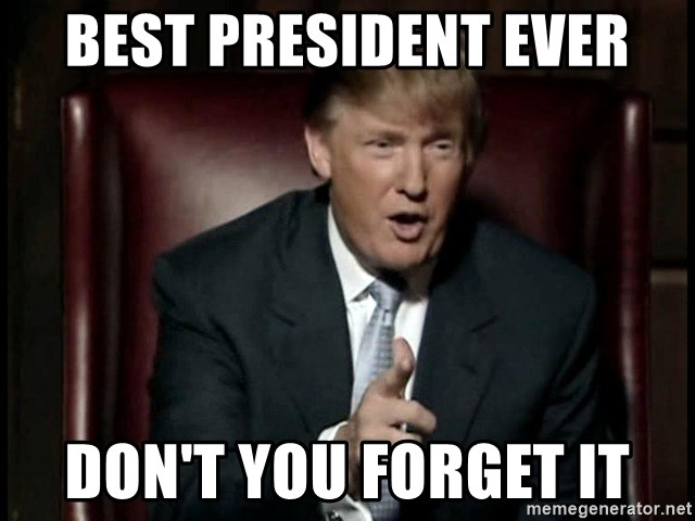 Donald Trump - BEST PRESIDENT EVER DON'T YOU FORGET IT