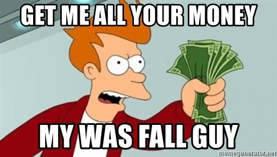 Shut up and take my money Fry blank - get me all your money my was fall guy