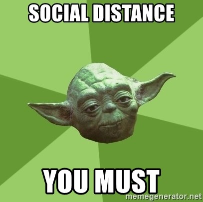 Advice Yoda Gives - social distance you must