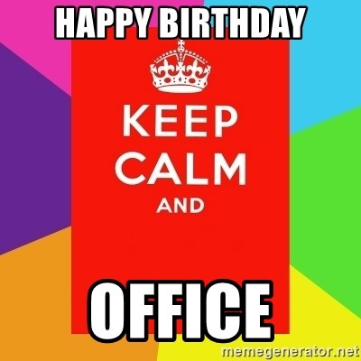 Keep calm and - Happy Birthday OFFICE