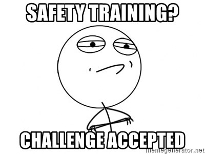 Challenge Accepted - SAFETY TRAINING? CHALLENGE ACCEPTED