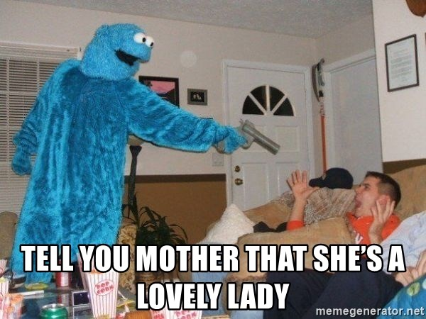 Bad Ass Cookie Monster - Tell you mother that she's a lovely lady