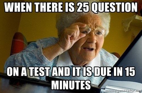 Old lady internet - when there is 25 question on a test and it is due in 15 minutes