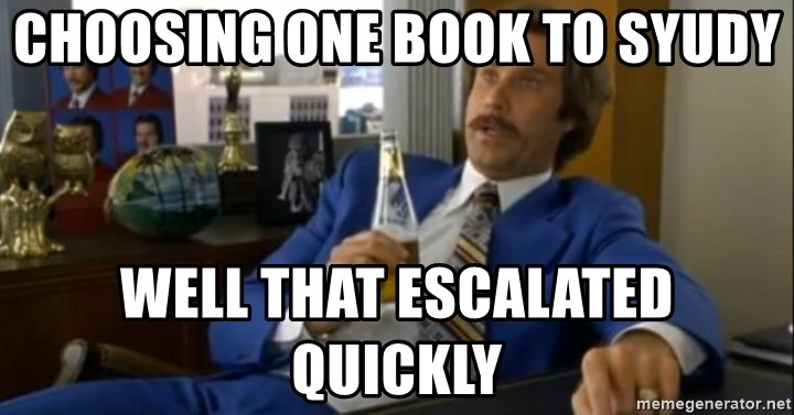 That escalated quickly-Ron Burgundy - choosing one book to syudy well that escalated quickly