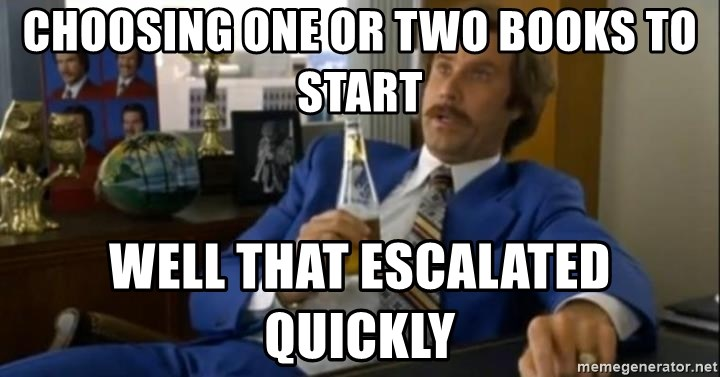That escalated quickly-Ron Burgundy - choosing one or two books to start well that escalated quickly