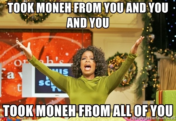 Oprah Gives Away Stuff - took moneh from you and you and you  took moneh from all of you