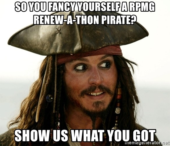Jack.Sparrow. - SO YOU FANCY YOURSELF A RPMG RENEW-A-THON PIRATE? show us what you got