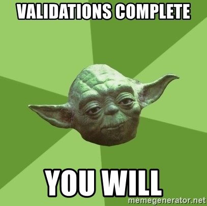 Advice Yoda Gives - Validations complete You will