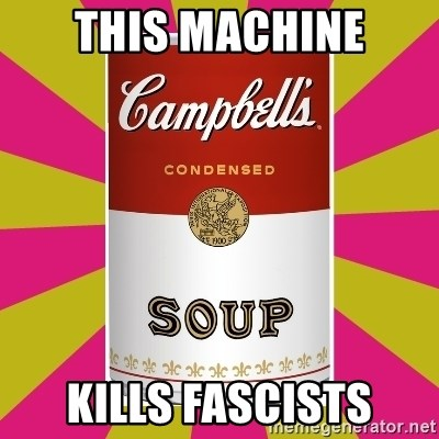 College Campbells Soup Can - This Machine Kills Fascists