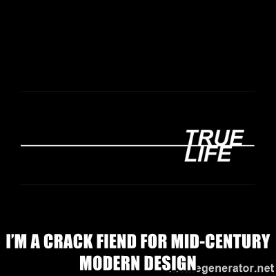 MTV True Life - I'm a crack fiend for mid-century modern design