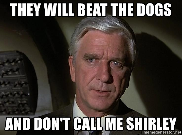 Leslie Nielsen Shirley - They will beat the Dogs And don't call me Shirley