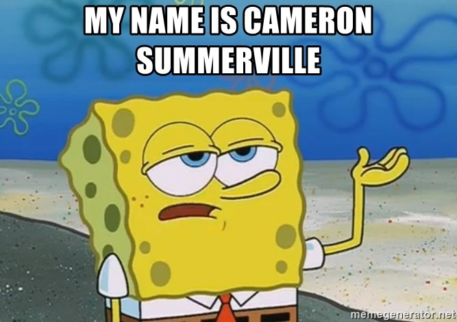 I'll have you know Spongebob - my name is cameron summerville