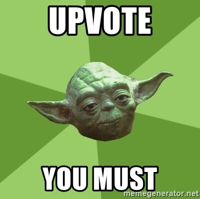 Advice Yoda Gives - Upvote YOU MUST