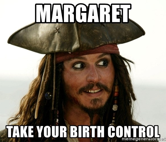Jack.Sparrow. - Margaret Take your birth control