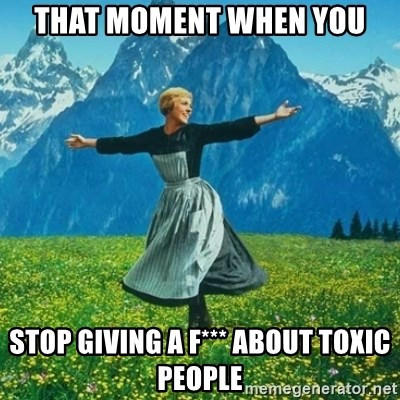 Look at All the Fucks I Give - That moment when you Stop giving a f*** about toxic people
