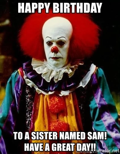 it clown stephen king - happy birthday to a sister named sam!                     have a great day!!