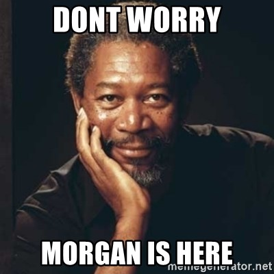 Morgan Freeman - dont worry morgan is here