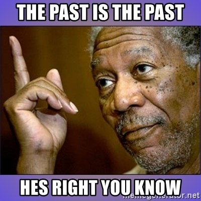 """Morgan Freeman """"he's Right u know"""" - the past is the past hes right you know"""