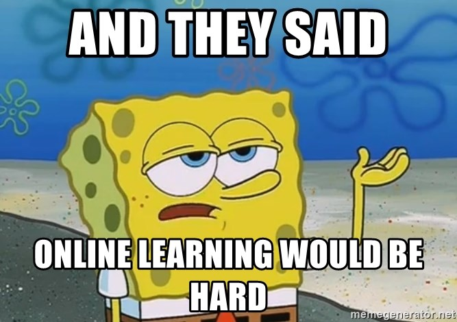 I'll have you know Spongebob - And They said  online learning would be hard