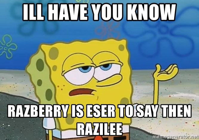 I'll have you know Spongebob - ill have you know razberry is eser to say then razilee