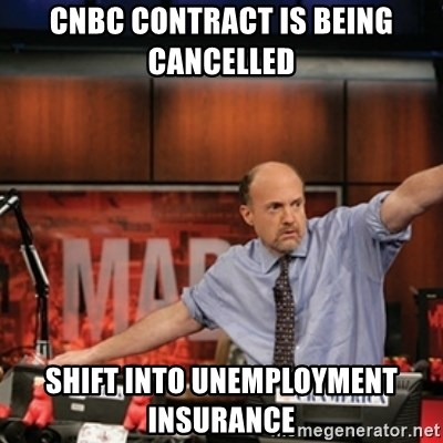 Jim Kramer Mad Money Karma - CNBC contract is being cancelled  Shift into unemployment insurance