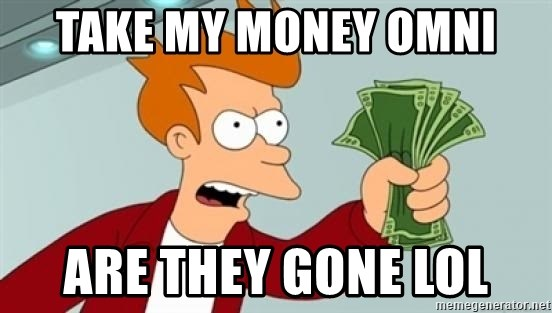 Shut up and take my money Fry blank - take my money Omni are they gone lol