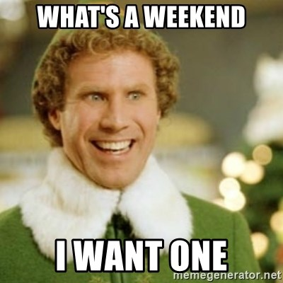 Buddy the Elf - what's a weekend i want one