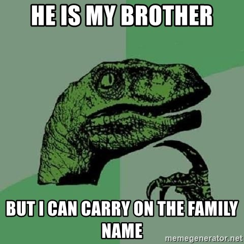 Philosoraptor - he is my brother but i can carry on the family name