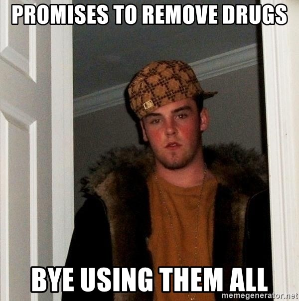 Scumbag Steve - promises to remove drugs bye using them all