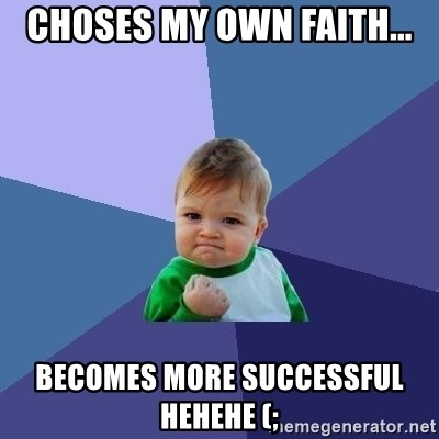Success Kid - choses my own faith... becomes more successful hehehe (;