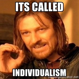 One Does Not Simply - its called individualism